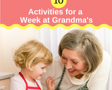 10 Activities for A Week at Grandma's
