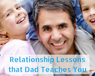 Father's Day Special: Important Relationship Lessons that Dad Teaches You