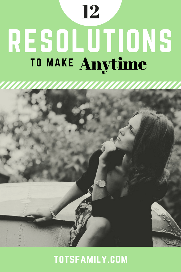 TOTS Family, Parenting, Kids, Food, Crafts, DIY and Travel Resolutions-to-Make-Anytime 12 Resolutions to Make Anytime Parenting TOTS Family  to do list self improvement resolutions parenting motherhood mom