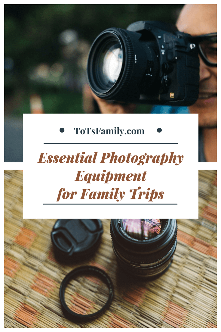 TOTS Family, Parenting, Kids, Food, Crafts, DIY and Travel Essential-Photography-Equipment-for-Family-Trips Essential Photography Equipment for Family Trips Sponsored TOTS Family Travel  photography dslr