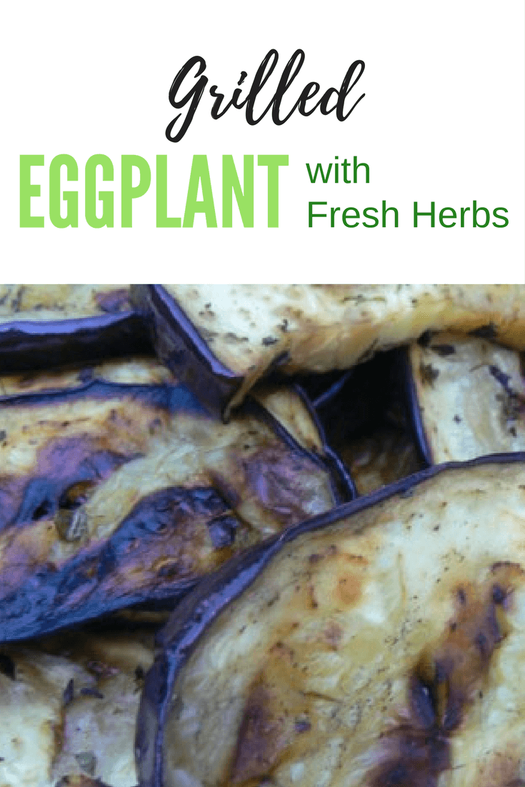 Grilled Eggplant with Fresh Herbs - Fresh herbs are best with this recipe, if you don't have any on hand, you can certainly use their dried counterparts.