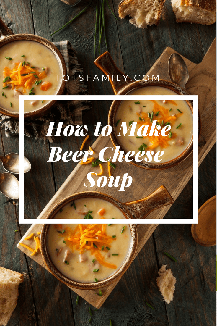 TOTS Family, Parenting, Kids, Food, Crafts, DIY and Travel How-to-Make-Beer-Cheese-Soup-a How to Make Beer Cheese Soup Recipe Appetizers Breads/Soups/Salads Food Main Dish Miscellaneous Recipes TOTS Family  soup Beer Cheese Soup