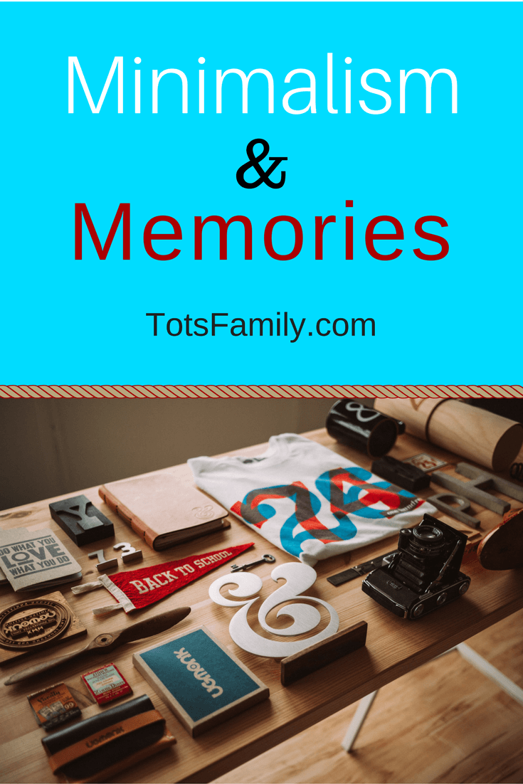 TOTS Family, Parenting, Kids, Food, Crafts, DIY and Travel Minimalism-Memories Minimalism and Memories at Home Home TOTS Family Uncategorized  minimalism memories memorabilia hoarder clutter