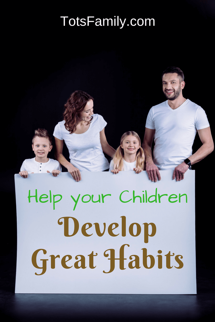 How to Help Your Children Develop Great Habits that will enable a successful and fulfilling life.