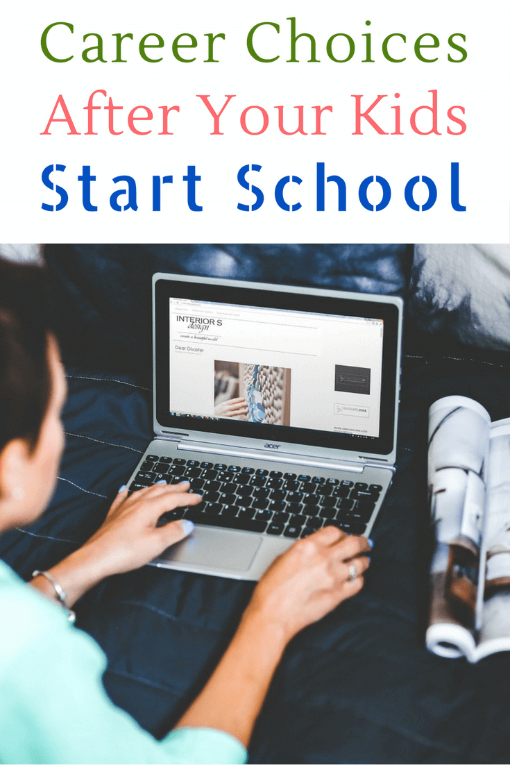 TOTS Family, Parenting, Kids, Food, Crafts, DIY and Travel What-Career-Choice-to-Make-After-Your-Kids-Start-School Career Choices to Make After Your Kids Start School Home Homeschooling Kids Learning Parenting TOTS Family Uncategorized  Return to Work new career career