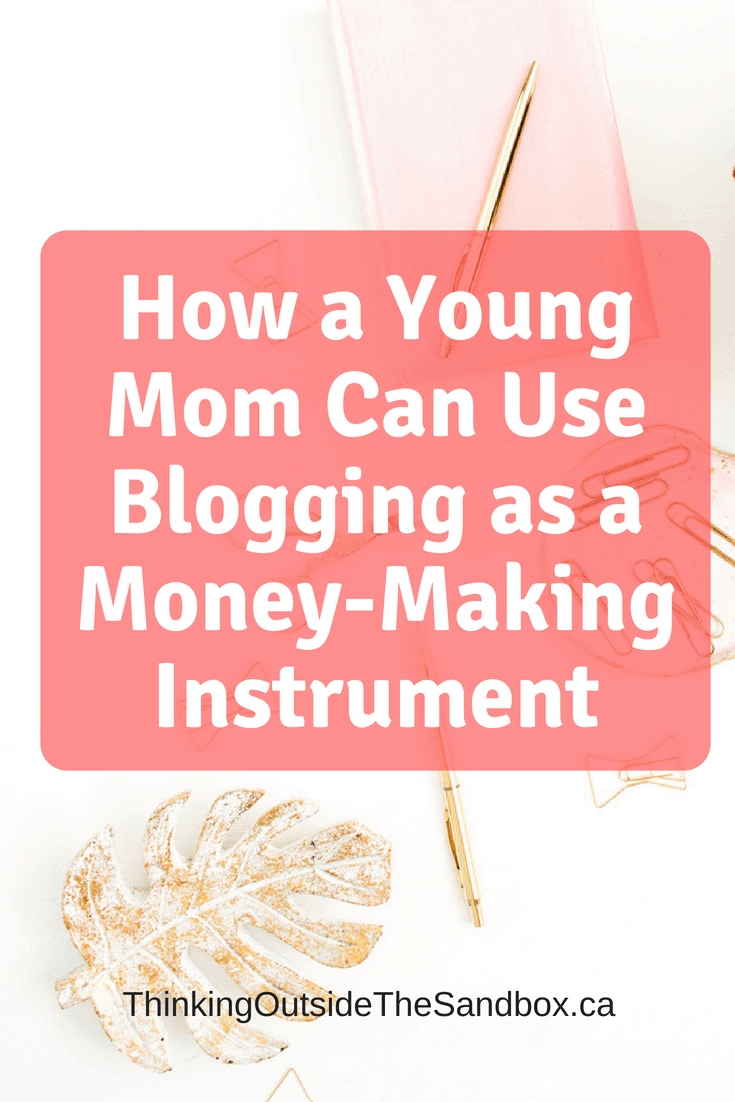 How a Young Mom Can Use Blogging as a Money-Making Instrument