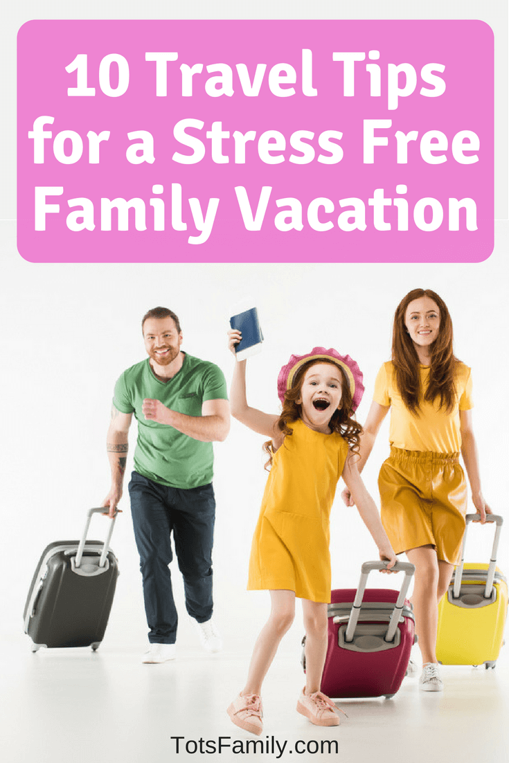 TOTS Family, Parenting, Kids, Food, Crafts, DIY and Travel 10-Travel-Tips-for-a-Stress-Free-Family-Vacation 10 Travel Tips for a Stress Free Family Vacation TOTS Family Travel Uncategorized  Travel Preparation Travel Planning planning a family vacation family vacation