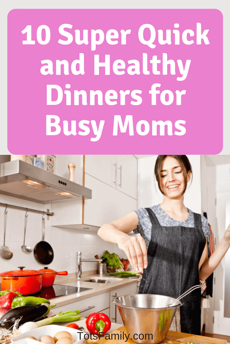 TOTS Family, Parenting, Kids, Food, Crafts, DIY and Travel 10-Super-Quick-and-Healthy-Dinners-for-Busy-Moms 10 Super Quick and Healthy Dinners for Busy Moms Food Health & Wellness Main Dish Miscellaneous Recipes TOTS Family  Quick and Healthy Dinners for Busy Moms