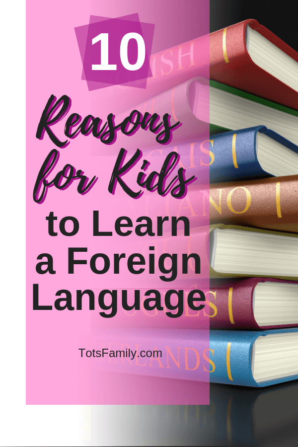 TOTS Family, Parenting, Kids, Food, Crafts, DIY and Travel 10-Reasons-for-Kids-to-Learn-a-Foreign-Language 10 Reasons for Kids to Learn a Foreign Language Homeschooling Learning Parenting TOTS Family  Learn a Language